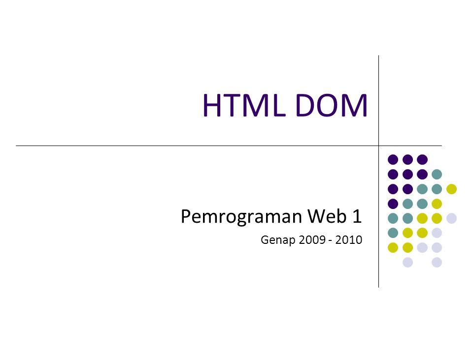 HTML DOM Pemrograman Web 1 Genap 2009 - 2010