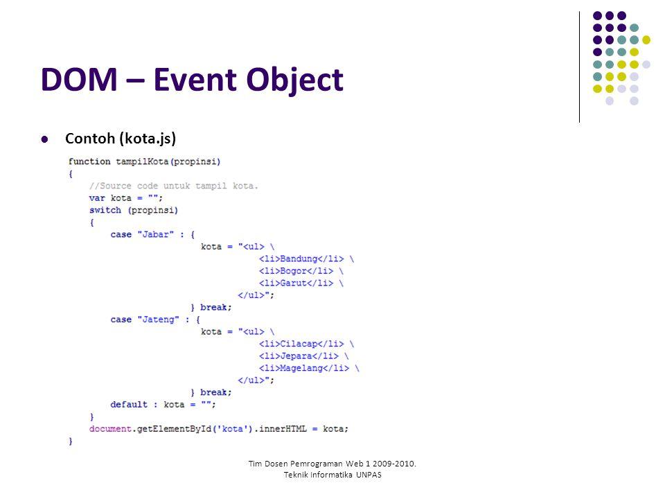Tim Dosen Pemrograman Web 1 2009-2010. Teknik Informatika UNPAS DOM – Event Object Contoh (kota.js)