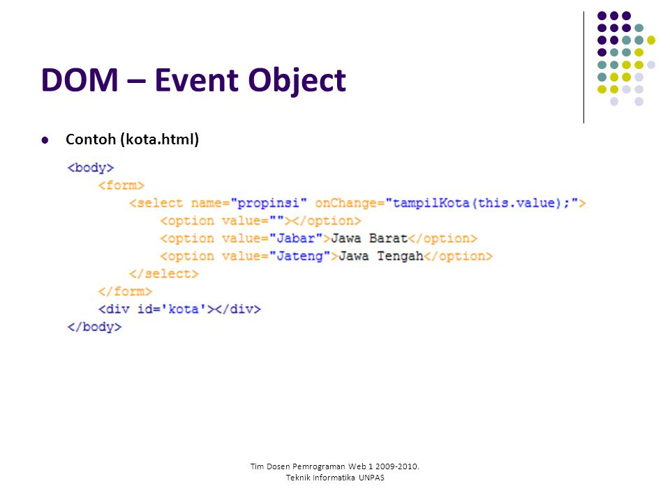 Tim Dosen Pemrograman Web 1 2009-2010. Teknik Informatika UNPAS DOM – Event Object Contoh (kota.html)
