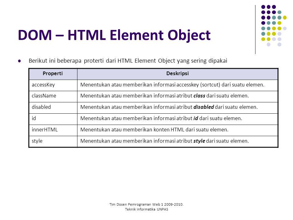 Tim Dosen Pemrograman Web 1 2009-2010. Teknik Informatika UNPAS DOM – HTML Element Object Berikut ini beberapa proterti dari HTML Element Object yang