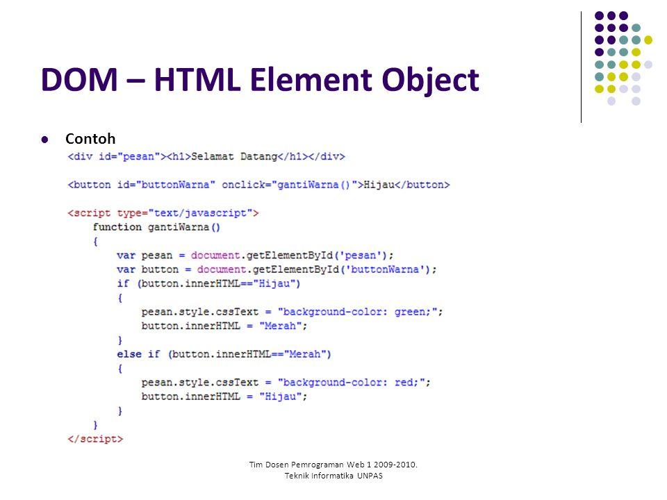 Tim Dosen Pemrograman Web 1 2009-2010. Teknik Informatika UNPAS DOM – HTML Element Object Contoh