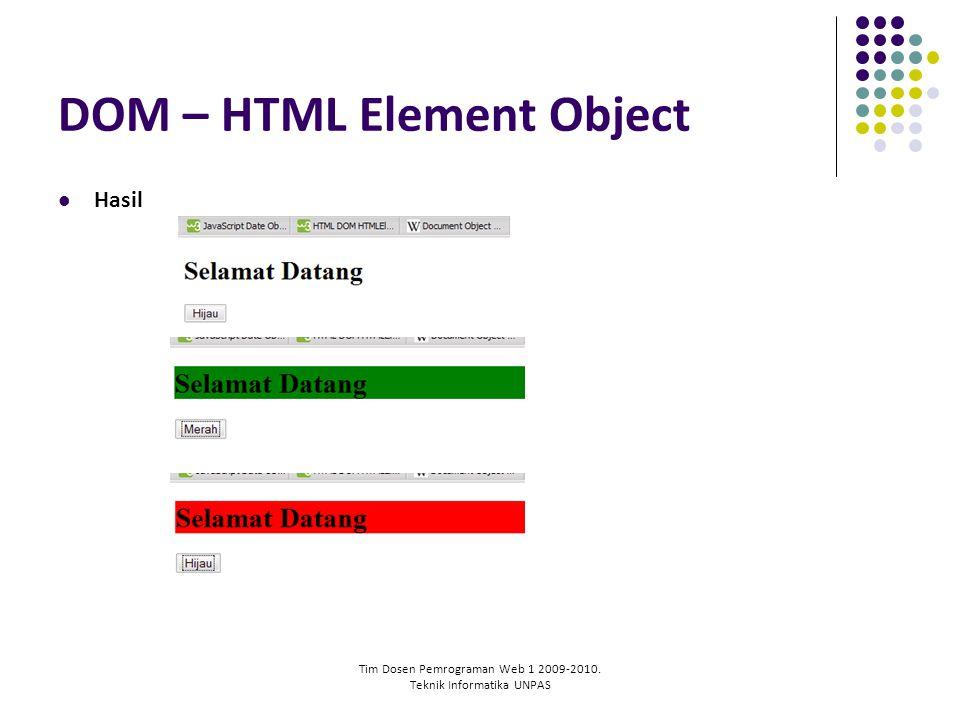 Tim Dosen Pemrograman Web 1 2009-2010. Teknik Informatika UNPAS DOM – HTML Element Object Hasil