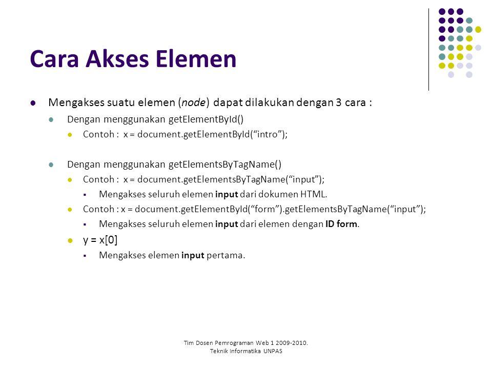 Tim Dosen Pemrograman Web 1 2009-2010. Teknik Informatika UNPAS Cara Akses Elemen Mengakses suatu elemen (node) dapat dilakukan dengan 3 cara : Dengan