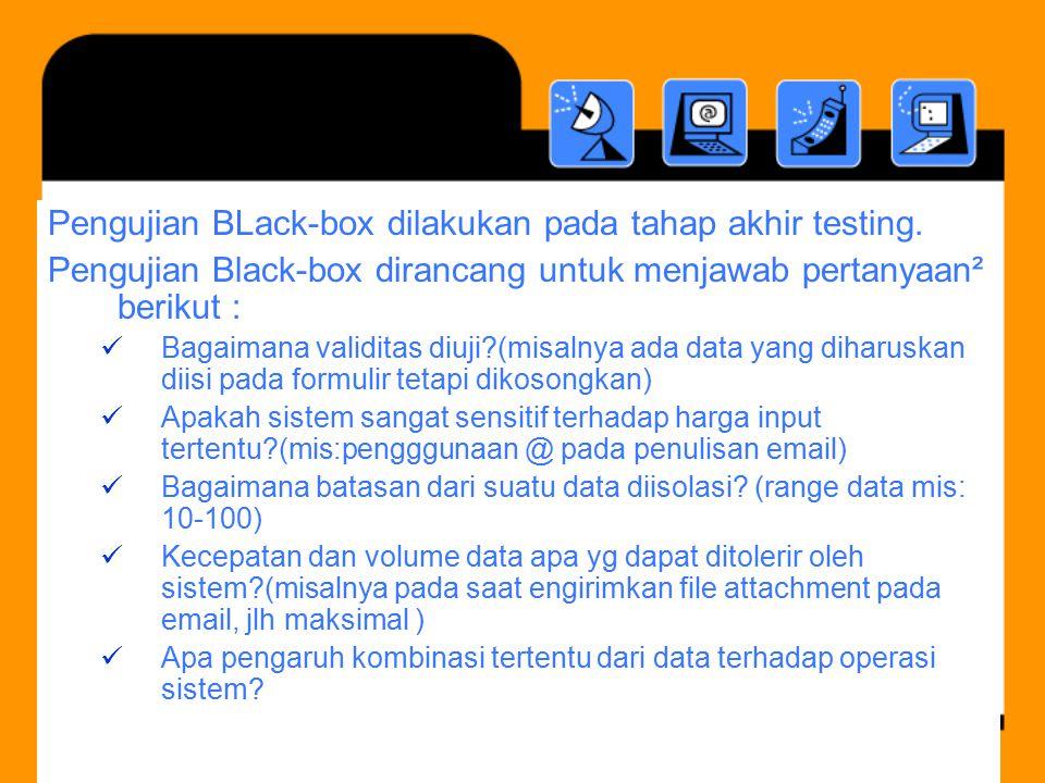 Pengujian BLack-box dilakukan pada tahap akhir testing. Pengujian Black-box dirancang untuk menjawab pertanyaan² berikut : Bagaimana validitas diuji?(