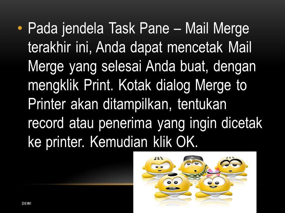 DEWI Pada jendela Task Pane – Mail Merge terakhir ini, Anda dapat mencetak Mail Merge yang selesai Anda buat, dengan mengklik Print. Kotak dialog Merg