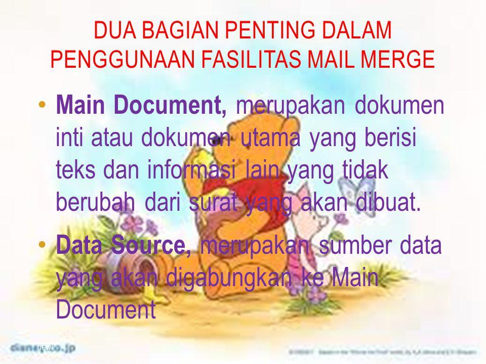 DUA BAGIAN PENTING DALAM PENGGUNAAN FASILITAS MAIL MERGE DEWI Main Document, merupakan dokumen inti atau dokumen utama yang berisi teks dan informasi