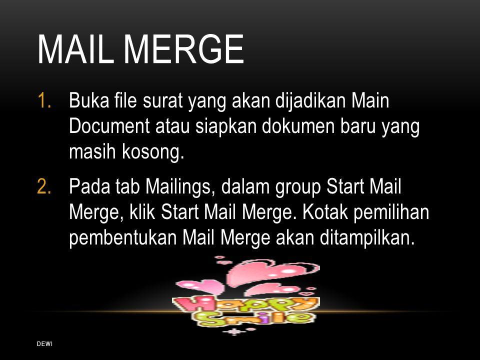 MAIL MERGE DEWI 1.Buka file surat yang akan dijadikan Main Document atau siapkan dokumen baru yang masih kosong. 2.Pada tab Mailings, dalam group Star