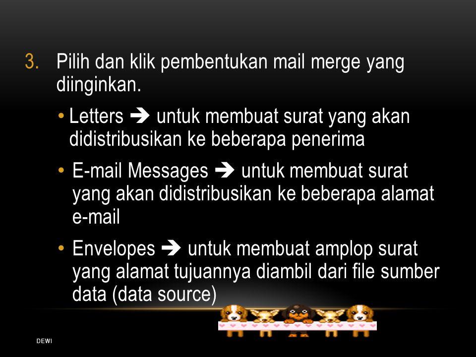 DEWI 3.Pilih dan klik pembentukan mail merge yang diinginkan. Letters  untuk membuat surat yang akan didistribusikan ke beberapa penerima E-mail Mess