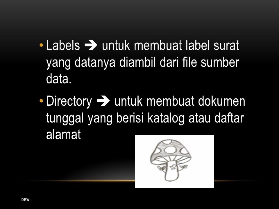 DEWI Labels  untuk membuat label surat yang datanya diambil dari file sumber data. Directory  untuk membuat dokumen tunggal yang berisi katalog atau