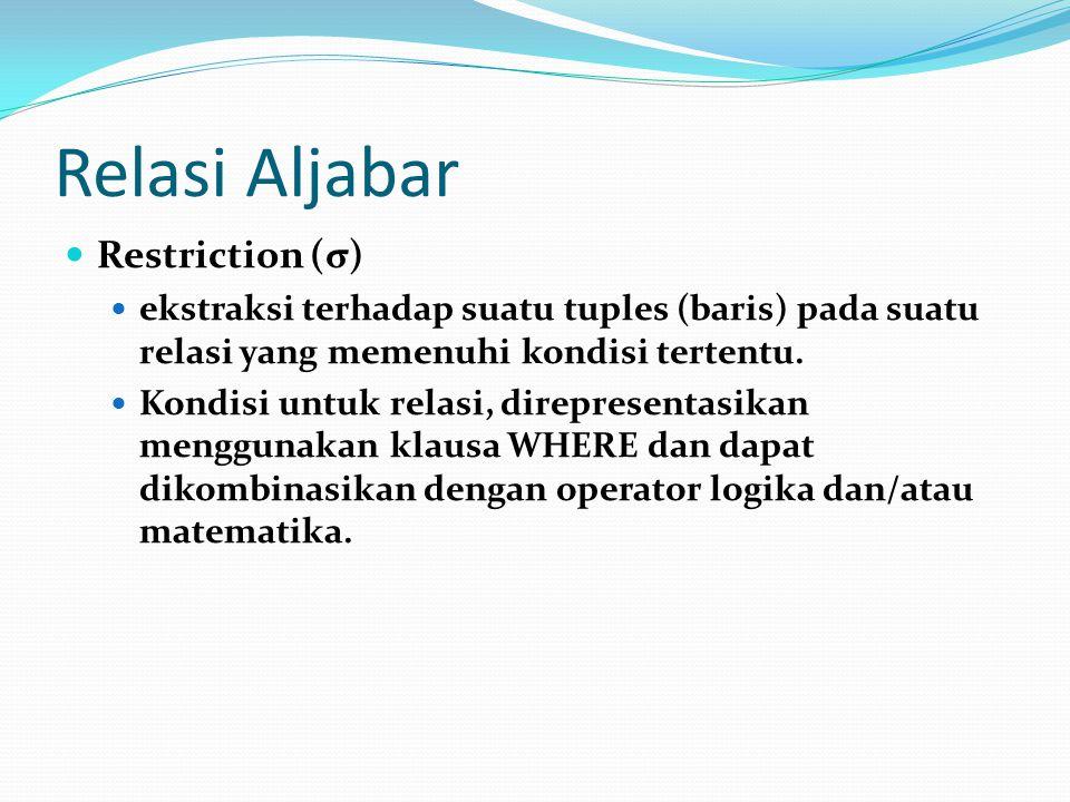 Relasi Aljabar Restriction (σ) ekstraksi terhadap suatu tuples (baris) pada suatu relasi yang memenuhi kondisi tertentu. Kondisi untuk relasi, direpre