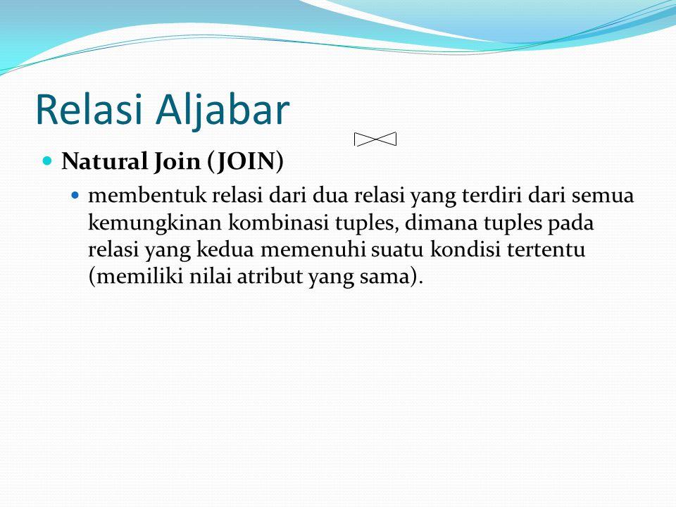 Relasi Aljabar Natural Join (JOIN) membentuk relasi dari dua relasi yang terdiri dari semua kemungkinan kombinasi tuples, dimana tuples pada relasi ya