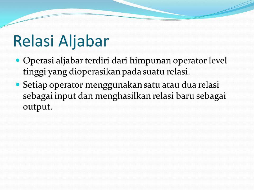 Relasi Aljabar Operasi aljabar terdiri dari himpunan operator level tinggi yang dioperasikan pada suatu relasi. Setiap operator menggunakan satu atau