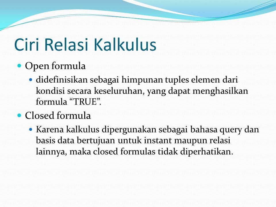 "Ciri Relasi Kalkulus Open formula didefinisikan sebagai himpunan tuples elemen dari kondisi secara keseluruhan, yang dapat menghasilkan formula ""TRUE"""