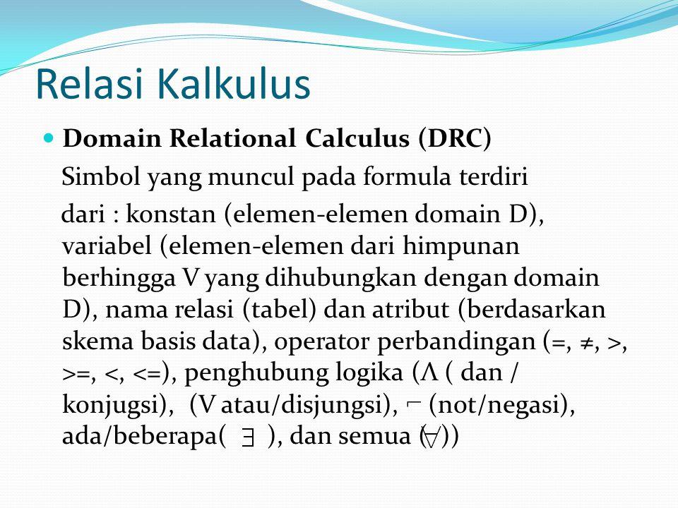 Relasi Kalkulus Domain Relational Calculus (DRC) Simbol yang muncul pada formula terdiri dari : konstan (elemen-elemen domain D), variabel (elemen-ele