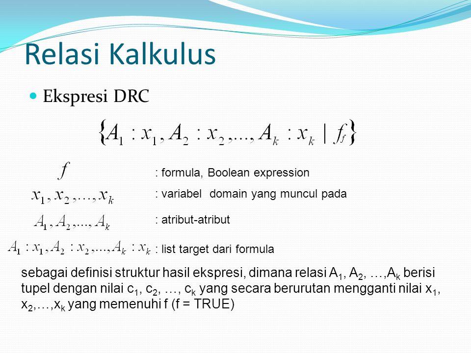 Relasi Kalkulus Ekspresi DRC : formula, Boolean expression : variabel domain yang muncul pada : atribut-atribut : list target dari formula sebagai def