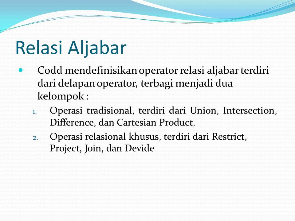 Relasi Aljabar Codd mendefinisikan operator relasi aljabar terdiri dari delapan operator, terbagi menjadi dua kelompok : 1. Operasi tradisional, terdi