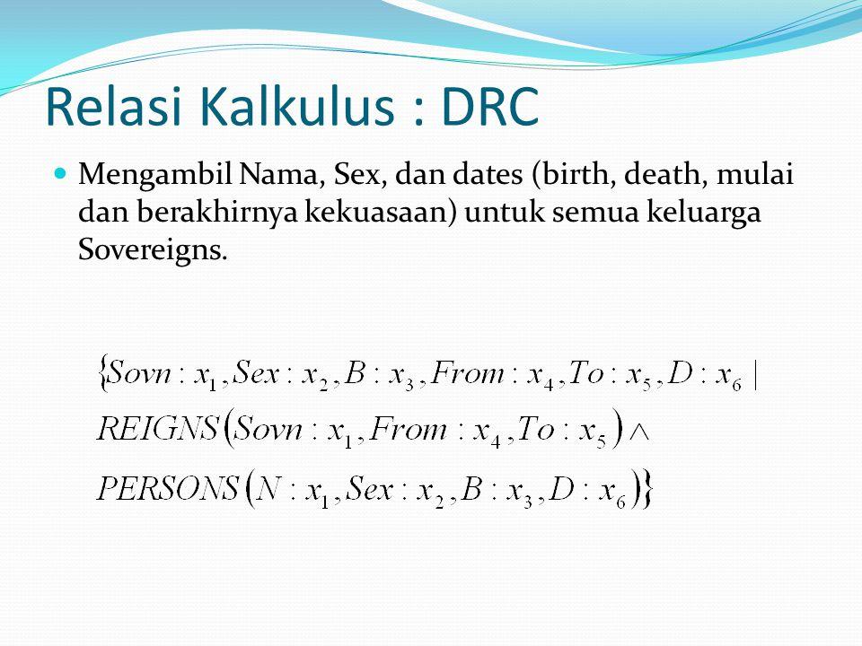 Relasi Kalkulus : DRC Mengambil Nama, Sex, dan dates (birth, death, mulai dan berakhirnya kekuasaan) untuk semua keluarga Sovereigns.