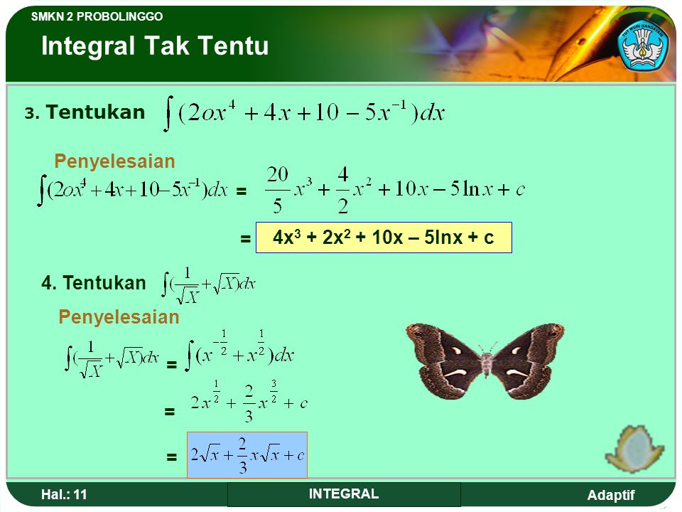 Adaptif SMKN 2 PROBOLINGGO Hal.: 10 INTEGRAL INDEFINITE INTEGRAL Example: 1.Determine from Solution = = = 2. Integral this (5x – 1) 2 Solution = = = 1