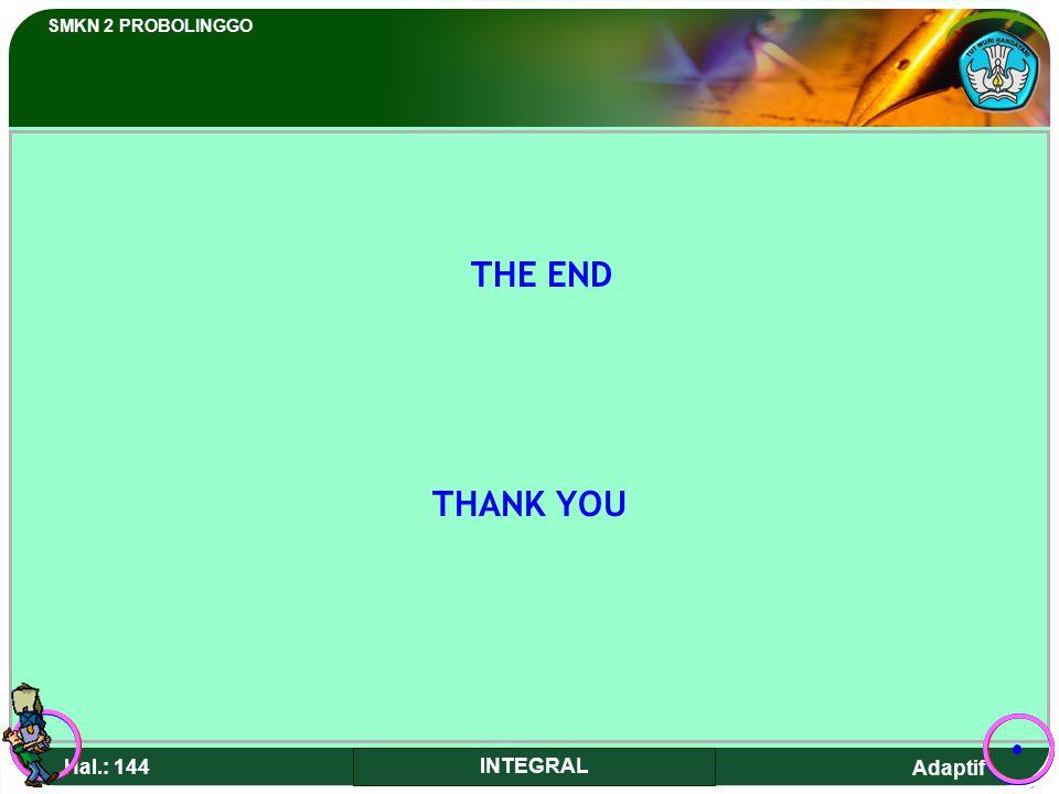 Adaptif SMKN 2 PROBOLINGGO Hal.: 144 INTEGRAL THE END THANK YOU