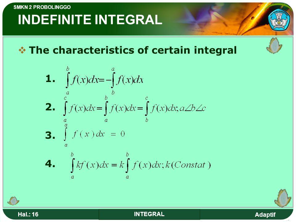 Adaptif SMKN 2 PROBOLINGGO Hal.: 16 INTEGRAL INDEFINITE INTEGRAL TThe characteristics of certain integral 1.