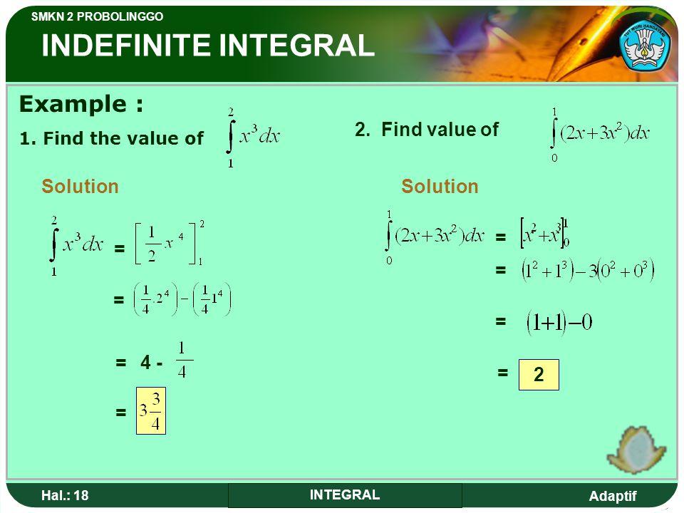 Adaptif SMKN 2 PROBOLINGGO Hal.: 18 INTEGRAL INDEFINITE INTEGRAL Example : 1.