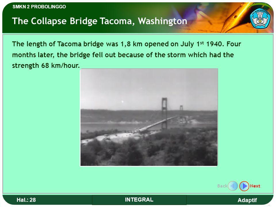 Adaptif SMKN 2 PROBOLINGGO Hal.: 28 INTEGRAL The Collapse Bridge Tacoma, Washington The length of Tacoma bridge was 1,8 km opened on July 1 st 1940.