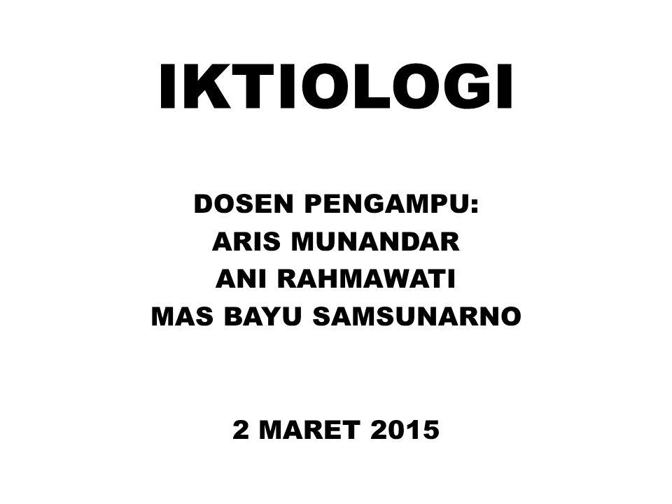 IKTIOLOGI DOSEN PENGAMPU: ARIS MUNANDAR ANI RAHMAWATI MAS BAYU SAMSUNARNO 2 MARET 2015