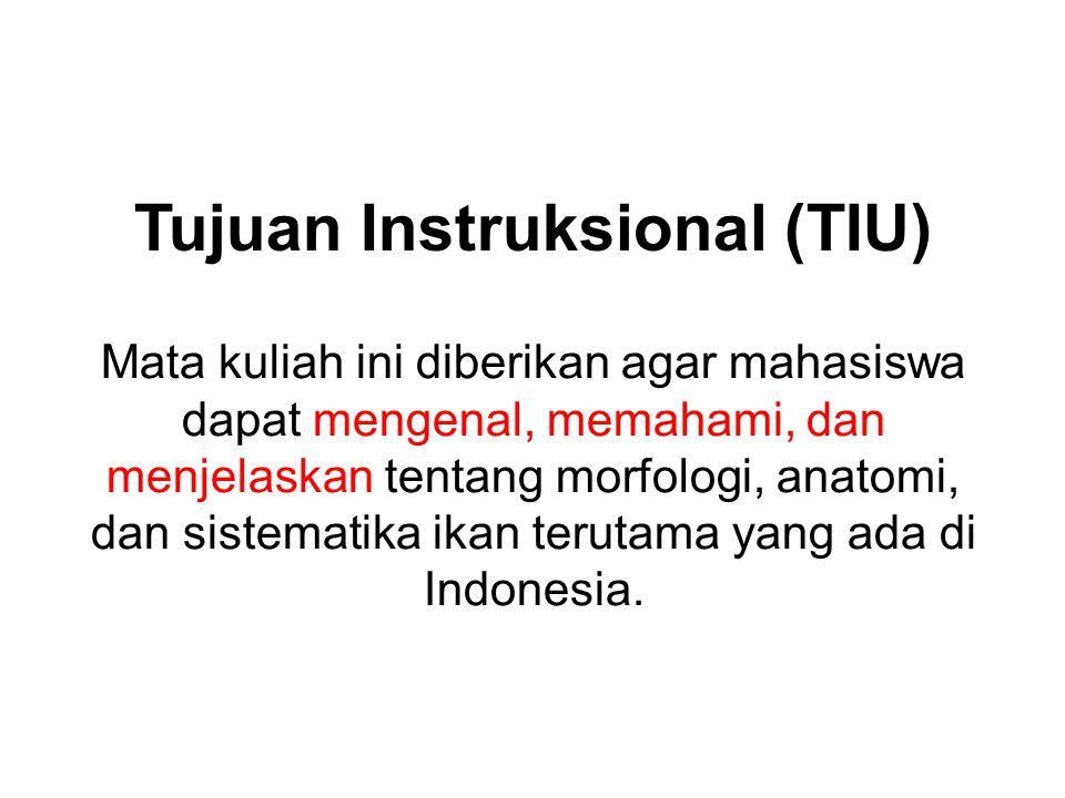 Tujuan Instruksional (TIU) Mata kuliah ini diberikan agar mahasiswa dapat mengenal, memahami, dan menjelaskan tentang morfologi, anatomi, dan sistematika ikan terutama yang ada di Indonesia.