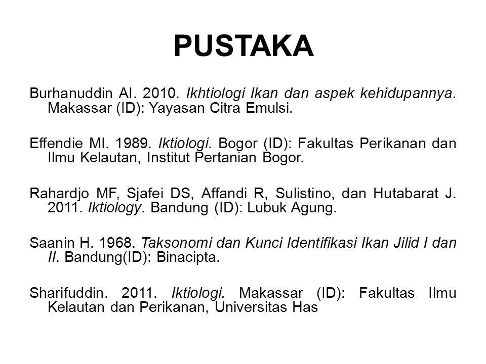 PUSTAKA Burhanuddin AI.2010. Ikhtiologi Ikan dan aspek kehidupannya.