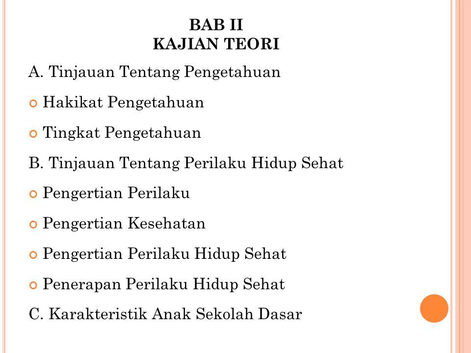 BAB II KAJIAN TEORI A.Tinjauan Tentang Pengetahuan Hakikat Pengetahuan Tingkat Pengetahuan B.