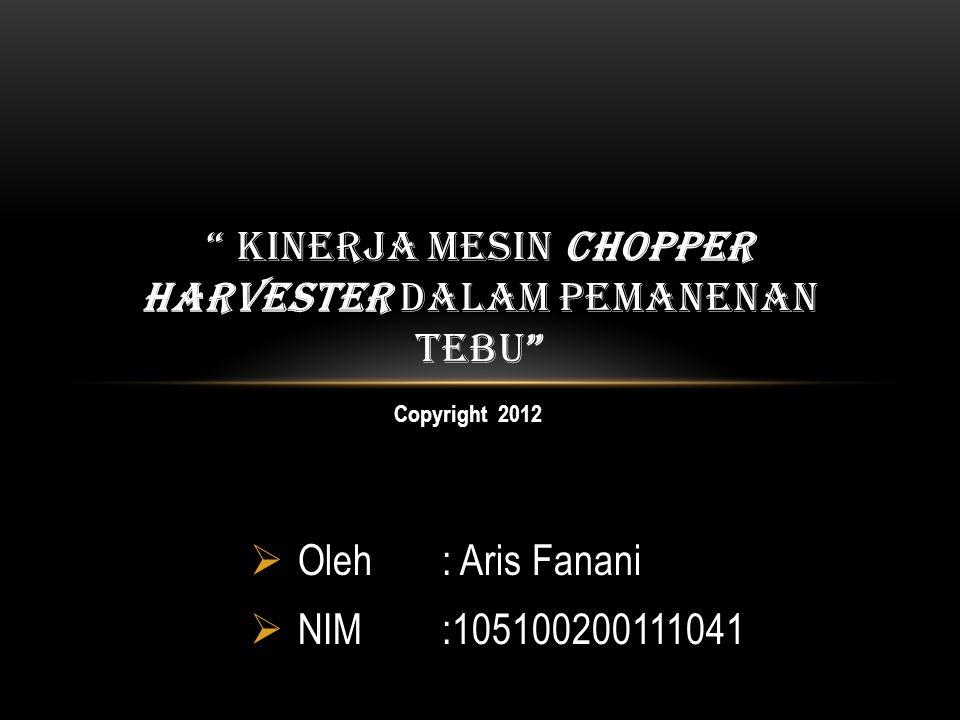 """ Oleh : Aris Fanani  NIM :105100200111041 """" KINERJA MESIN CHOPPER HARVESTER DALAM PEMANENAN TEBU"""" Copyright 2012"""