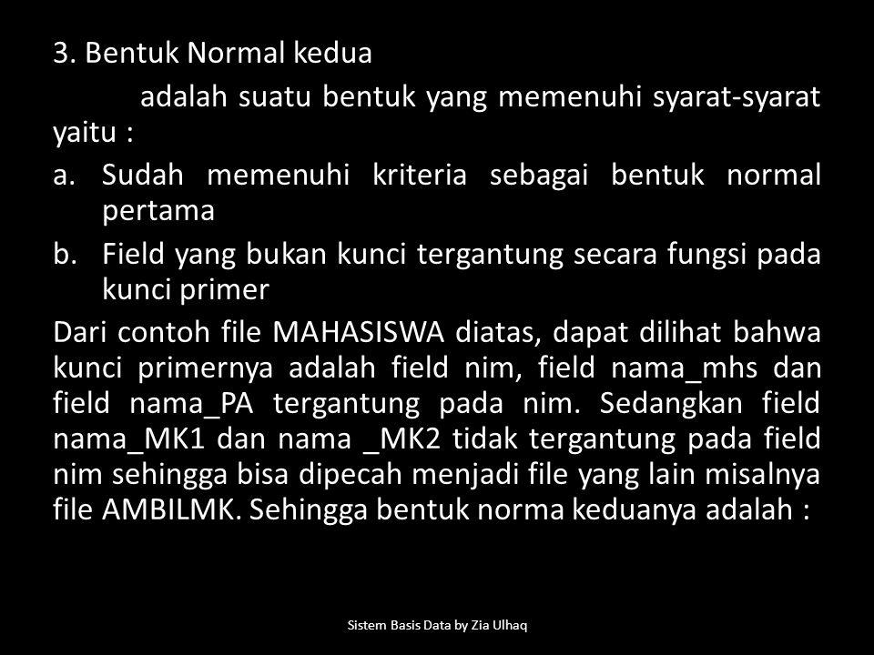 3. Bentuk Normal kedua adalah suatu bentuk yang memenuhi syarat-syarat yaitu : a.Sudah memenuhi kriteria sebagai bentuk normal pertama b.Field yang bu