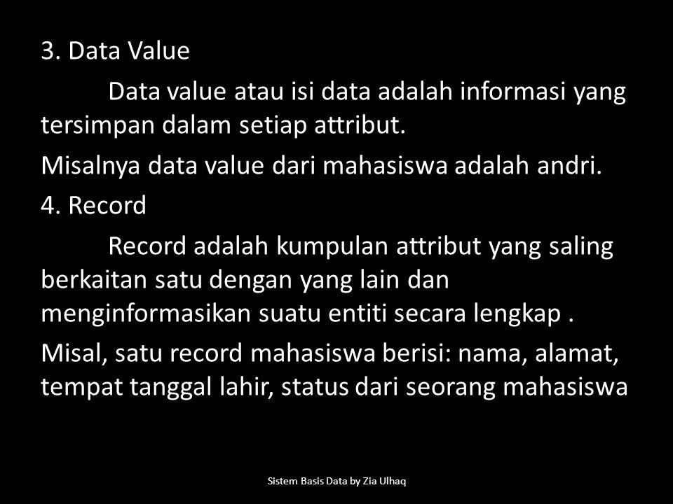 3.Data Value Data value atau isi data adalah informasi yang tersimpan dalam setiap attribut.