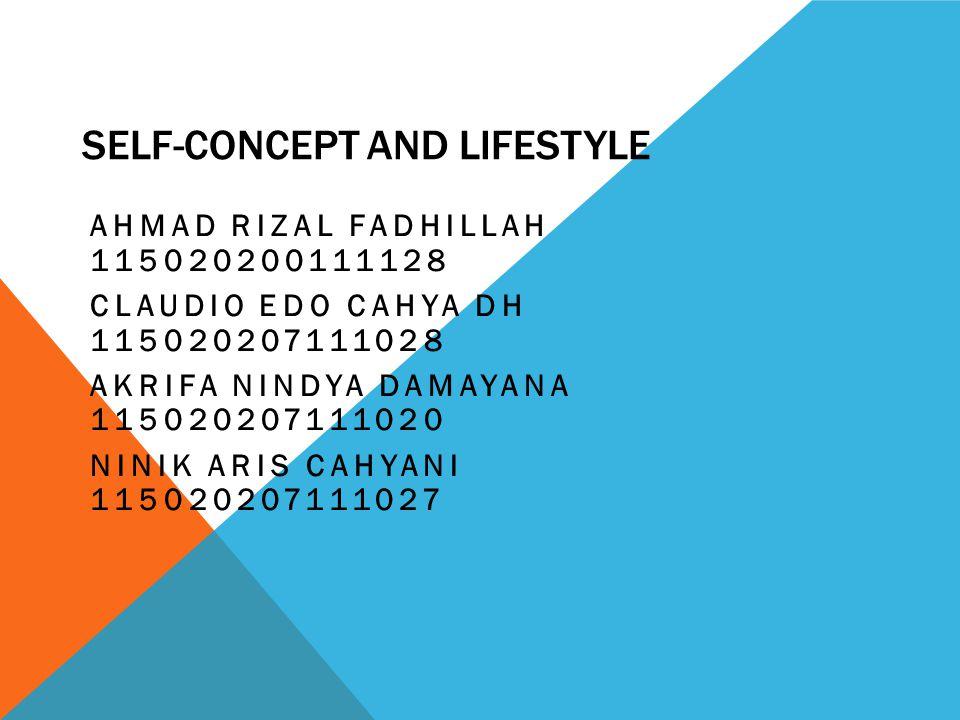SELF-CONCEPT AND LIFESTYLE AHMAD RIZAL FADHILLAH 115020200111128 CLAUDIO EDO CAHYA DH 115020207111028 AKRIFA NINDYA DAMAYANA 115020207111020 NINIK ARI