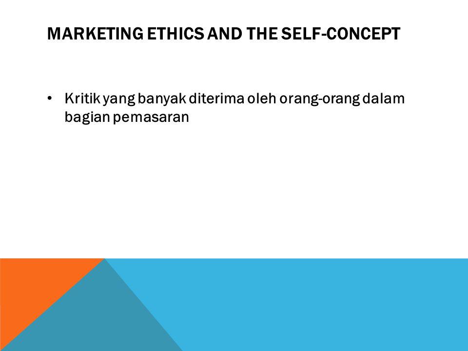 MARKETING ETHICS AND THE SELF-CONCEPT Kritik yang banyak diterima oleh orang-orang dalam bagian pemasaran