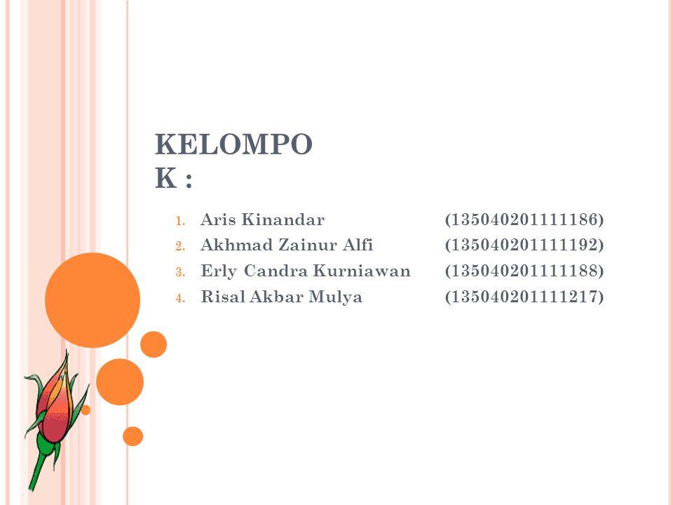 KELOMPO K : 1. Aris Kinandar(135040201111186) 2. Akhmad Zainur Alfi(135040201111192) 3. Erly Candra Kurniawan(135040201111188) 4. Risal Akbar Mulya(13