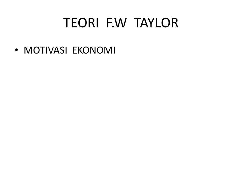 TEORI F.W TAYLOR MOTIVASI EKONOMI