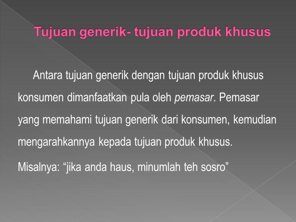 Antara tujuan generik dengan tujuan produk khusus konsumen dimanfaatkan pula oleh pemasar.