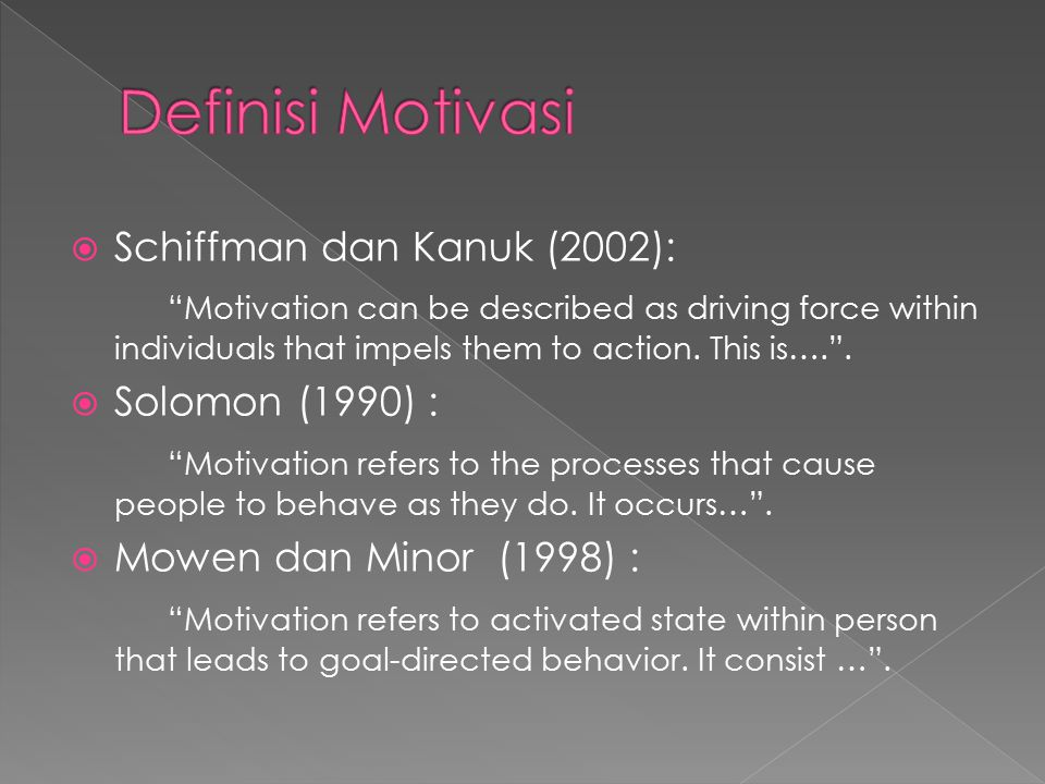 " Schiffman dan Kanuk (2002): ""Motivation can be described as driving force within individuals that impels them to action. This is…."".  Solomon (1990"