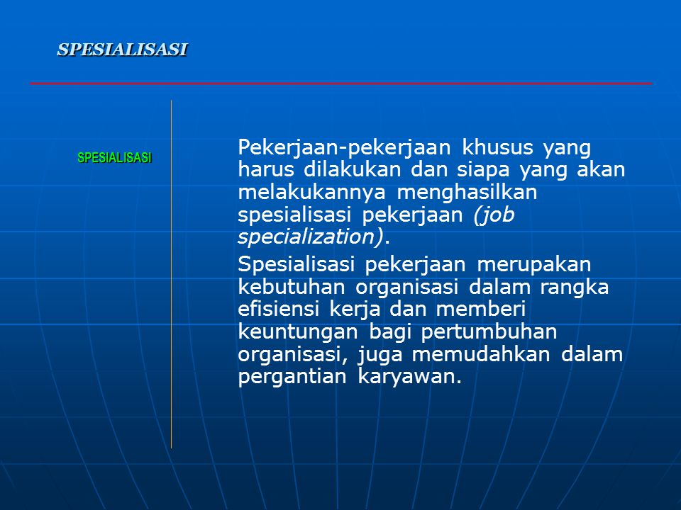 SPESIALISASI SPESIALISASI Pekerjaan-pekerjaan khusus yang harus dilakukan dan siapa yang akan melakukannya menghasilkan spesialisasi pekerjaan (job specialization).