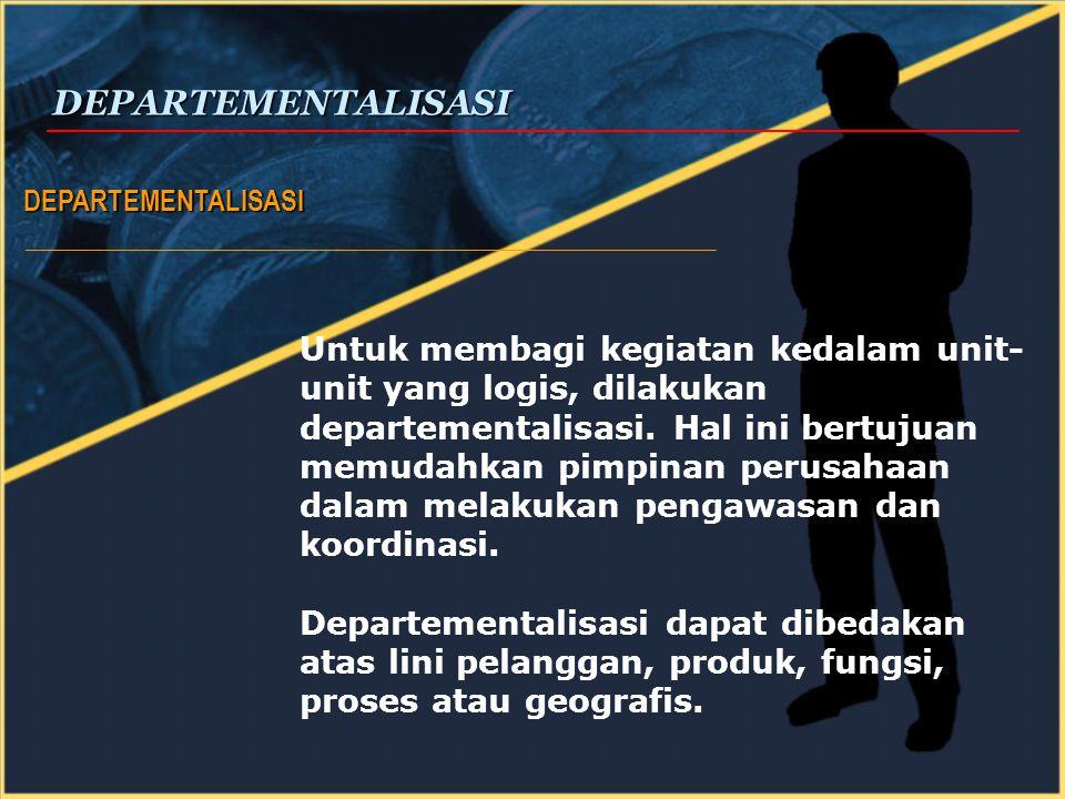 DEPARTEMENTALISASI DEPARTEMENTALISASI Untuk membagi kegiatan kedalam unit- unit yang logis, dilakukan departementalisasi.