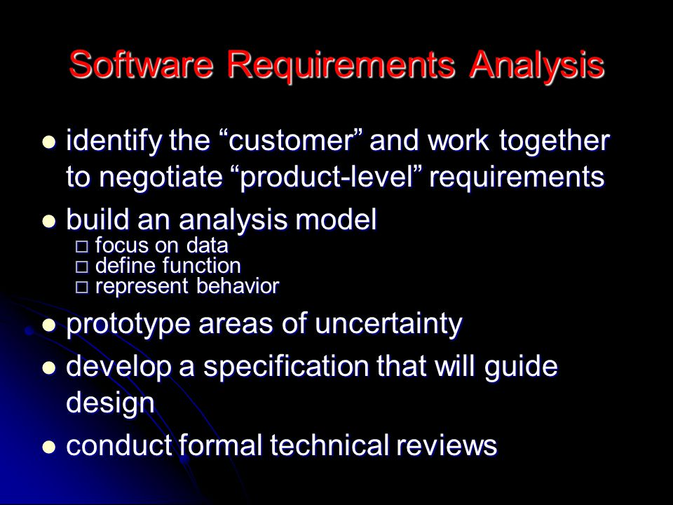 "Software Requirements Analysis identify the ""customer"" and work together to negotiate ""product-level"" requirements identify the ""customer"" and work to"