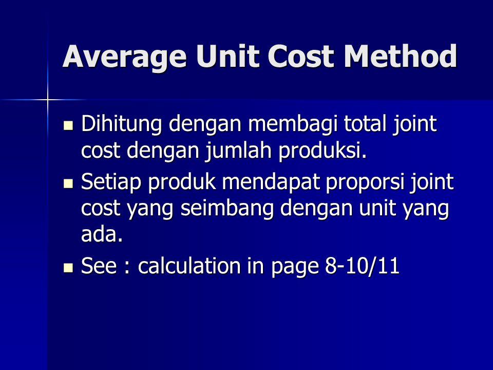 Average Unit Cost Method Dihitung dengan membagi total joint cost dengan jumlah produksi. Dihitung dengan membagi total joint cost dengan jumlah produ