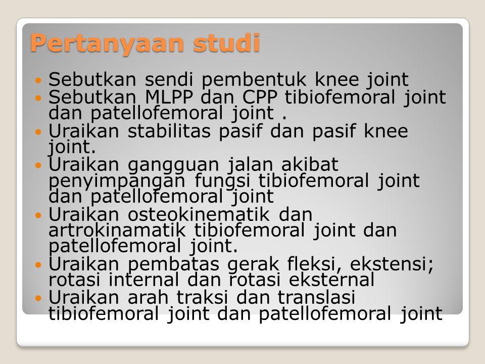 Pertanyaan studi Sebutkan sendi pembentuk knee joint Sebutkan MLPP dan CPP tibiofemoral joint dan patellofemoral joint. Uraikan stabilitas pasif dan p