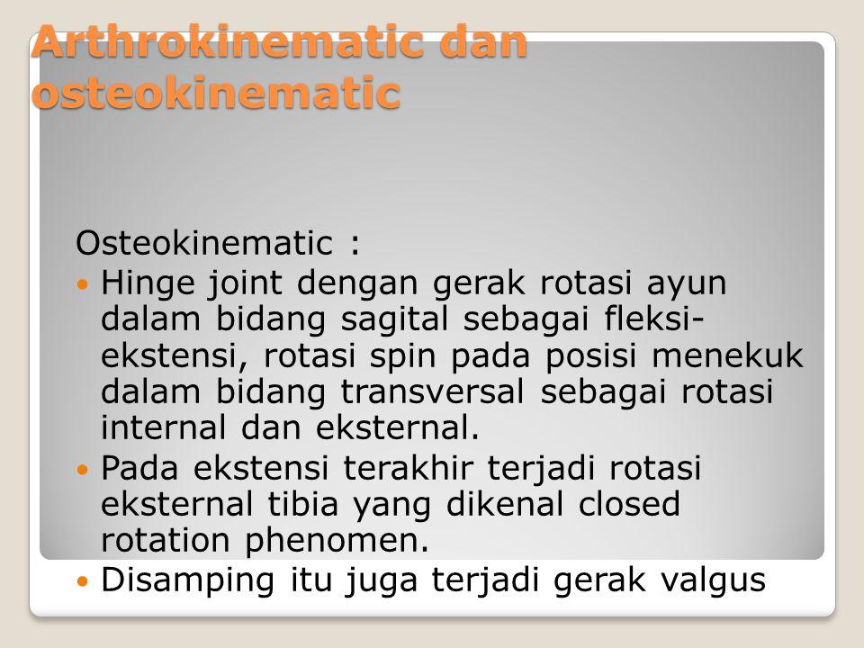 Arthrokinematic dan osteokinematic Osteokinematic : Hinge joint dengan gerak rotasi ayun dalam bidang sagital sebagai fleksi- ekstensi, rotasi spin pa