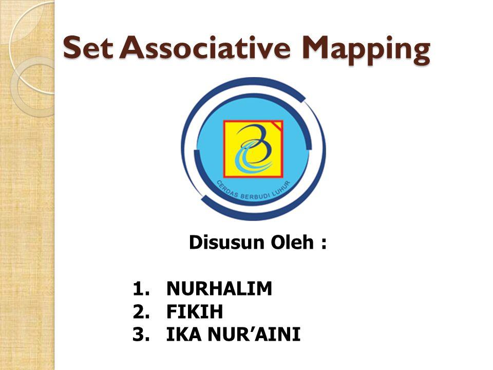 Set Associative Mapping Merupakan kompromi antara Direct dengan Full Associative Mapping.