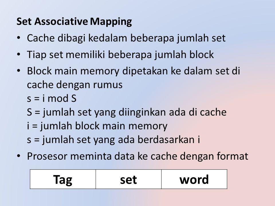 Set Associative Mapping Cache dibagi kedalam beberapa jumlah set Tiap set memiliki beberapa jumlah block Block main memory dipetakan ke dalam set di c