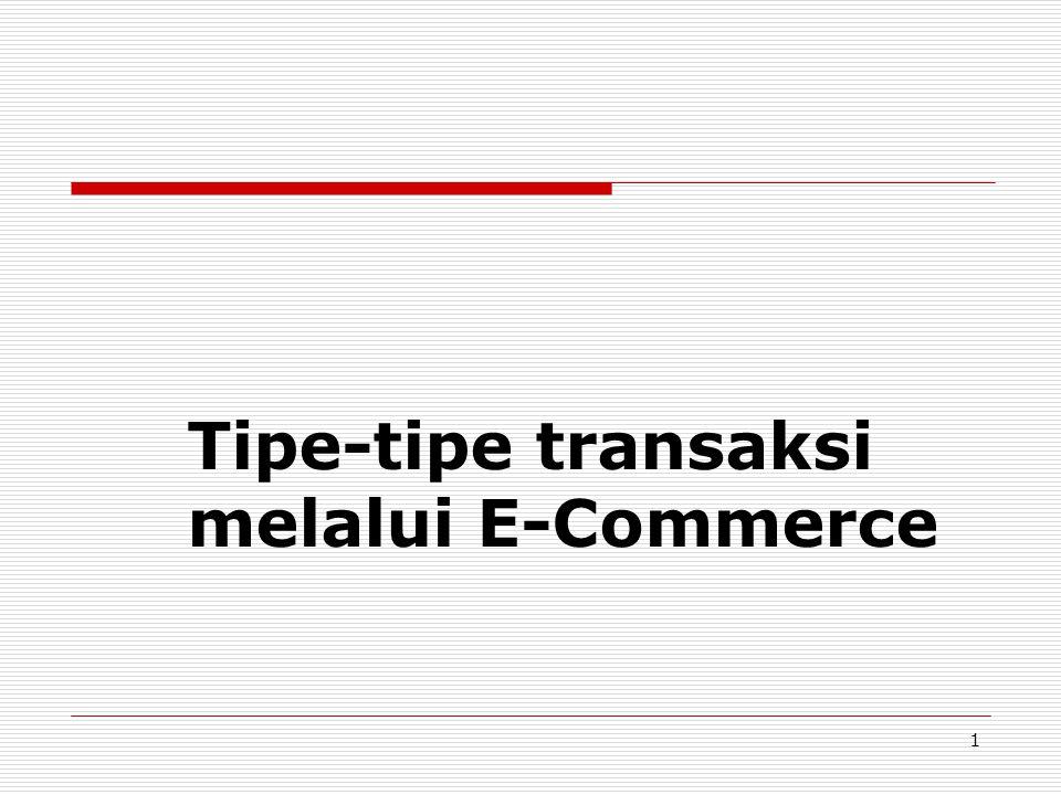 2 Klasifikasi EC menurut Pola Interaksi/Transaksi  B2B dan B2C  business-to-business-to-consumer (B2B2C): model EC dimana suatu perusahaan menjual produk atau jasa kepada perusahaan lain yang memiliki konsumennya sendiri pemasok Portal EC konsumen B2B2C