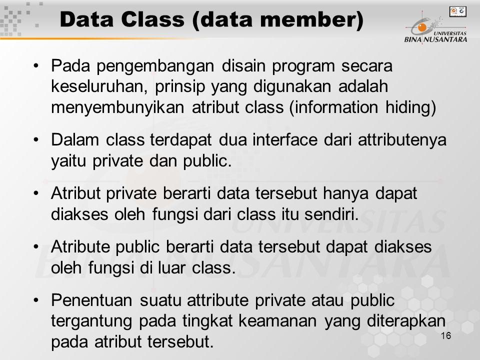 16 Pada pengembangan disain program secara keseluruhan, prinsip yang digunakan adalah menyembunyikan atribut class (information hiding) Dalam class terdapat dua interface dari attributenya yaitu private dan public.