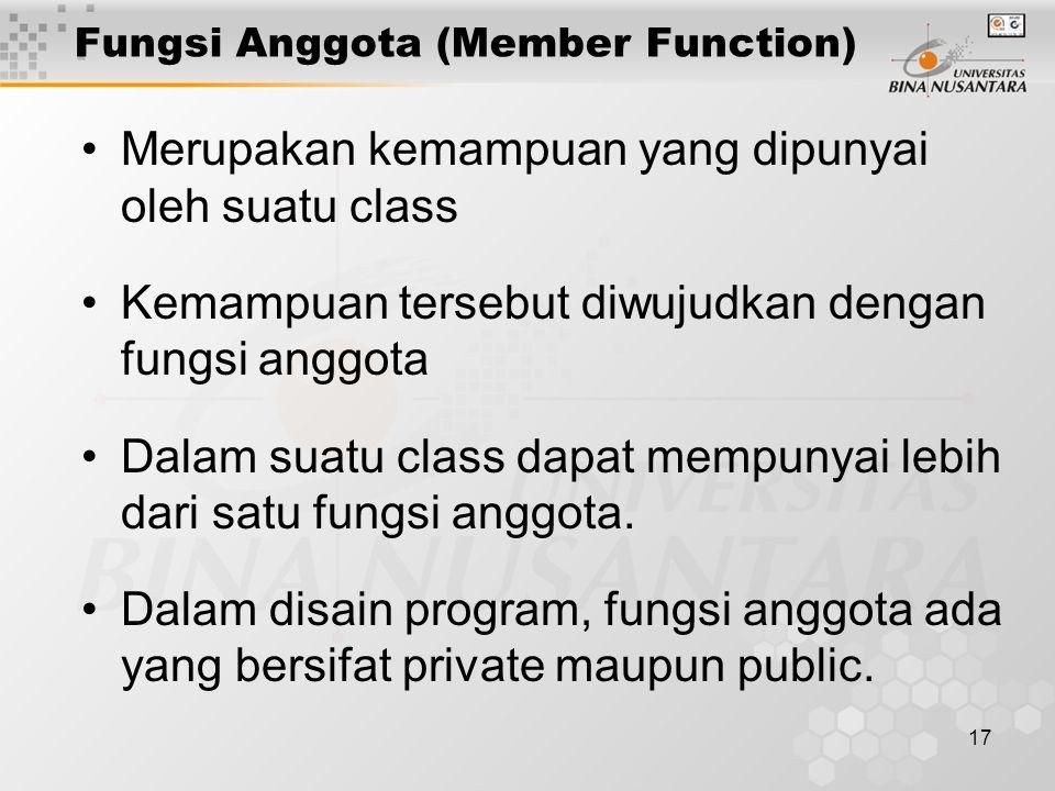 17 Merupakan kemampuan yang dipunyai oleh suatu class Kemampuan tersebut diwujudkan dengan fungsi anggota Dalam suatu class dapat mempunyai lebih dari satu fungsi anggota.